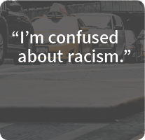I'm confused about racism.